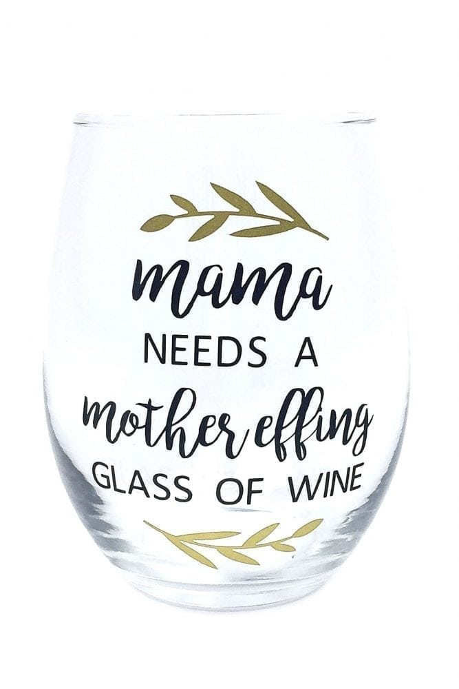 Mom Stemless Wine Glass - Mama Needs a Mother Effing Glass of Wine
